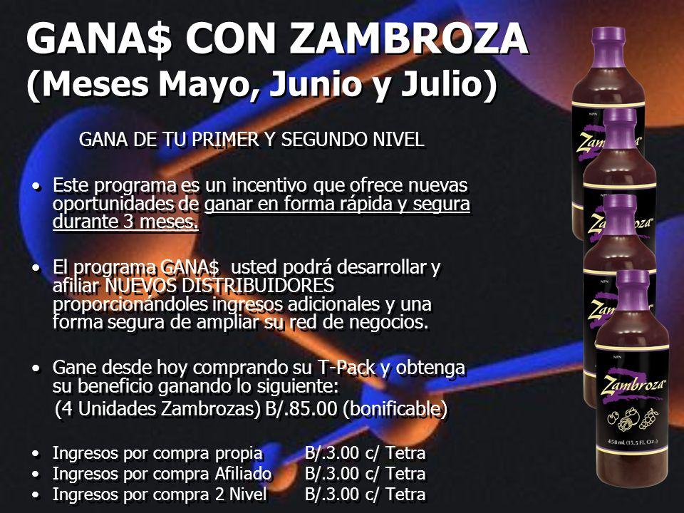 GANA$ CON ZAMBROZA (Meses Mayo, Junio y Julio) GANA DE TU PRIMER Y SEGUNDO NIVEL Este programa es un incentivo que ofrece nuevas oportunidades de gana