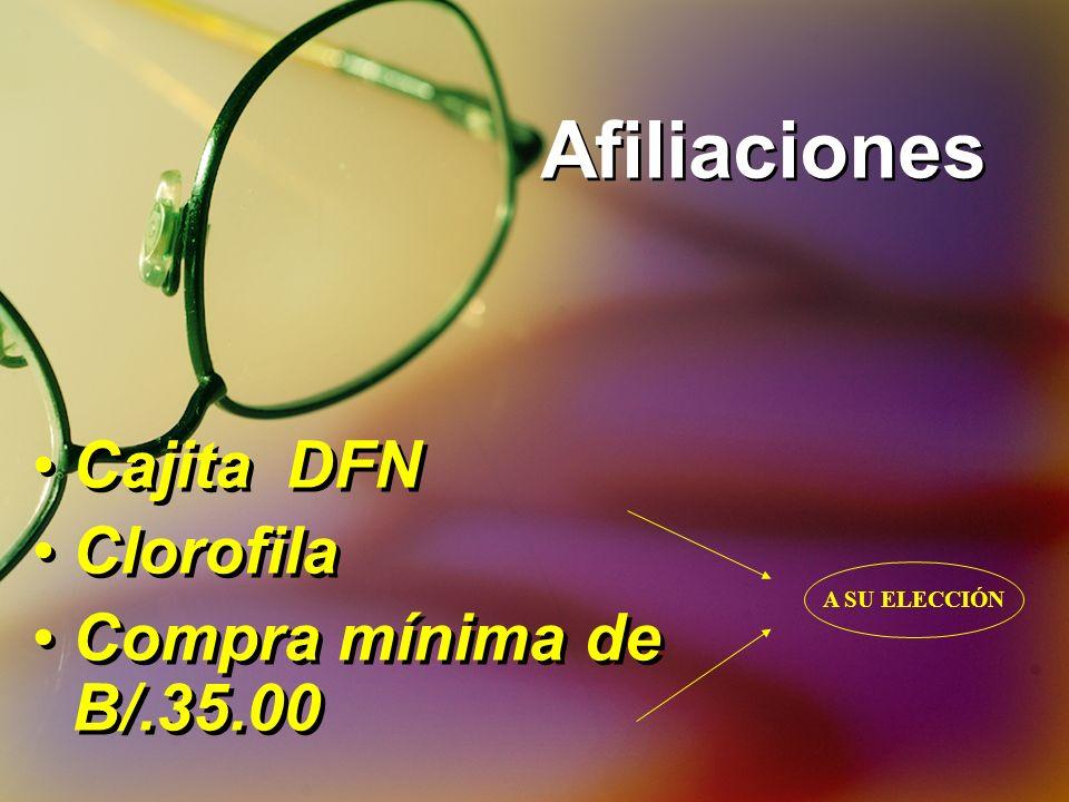 Afiliaciones Cajita DFN Clorofila Compra mínima de B/.35.00 Cajita DFN Clorofila Compra mínima de B/.35.00 A SU ELECCIÓN