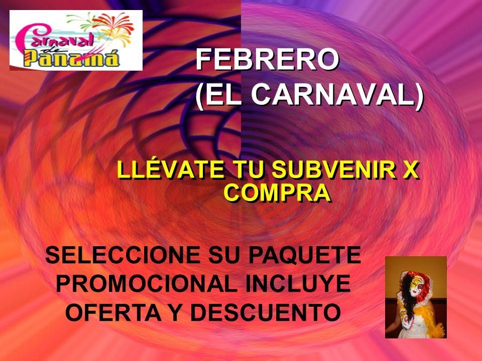 FEBRERO (EL CARNAVAL) LLÉVATE TU SUBVENIR X COMPRA SELECCIONE SU PAQUETE PROMOCIONAL INCLUYE OFERTA Y DESCUENTO