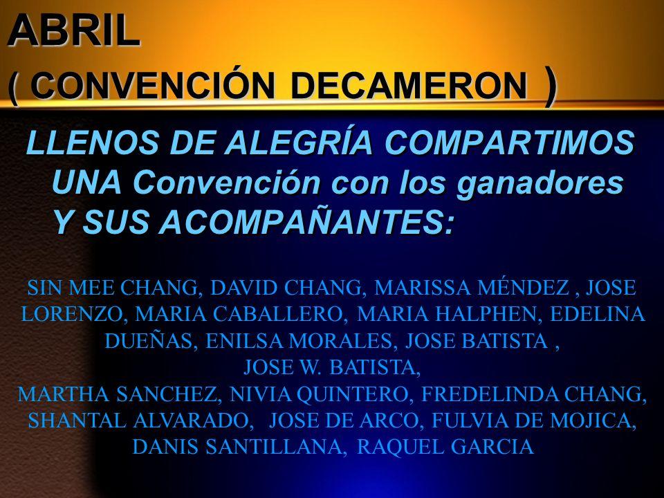 ABRIL ( CONVENCIÓN DECAMERON ) LLENOS DE ALEGRÍA COMPARTIMOS UNA Convención con los ganadores Y SUS ACOMPAÑANTES: SIN MEE CHANG, DAVID CHANG, MARISSA