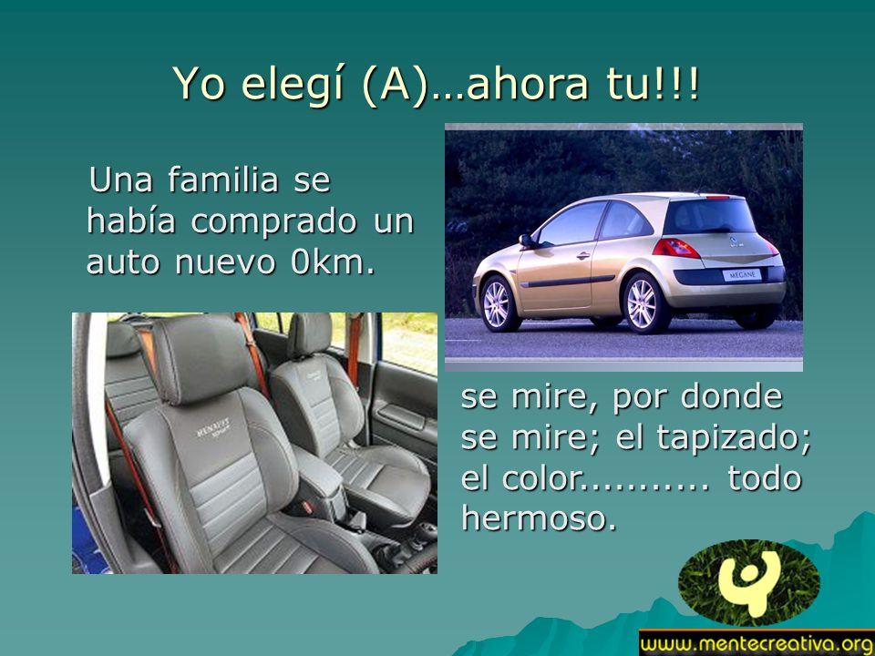 Yo elegí (A)…ahora tu!!! Una familia se había comprado un auto nuevo 0km. Una familia se había comprado un auto nuevo 0km. se mire, por donde se mire;