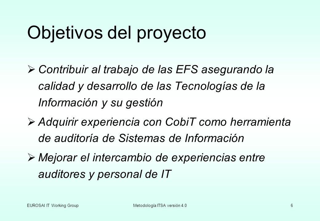 EUROSAI IT Working GroupMetodología ITSA versión 4.06 Objetivos del proyecto Contribuir al trabajo de las EFS asegurando la calidad y desarrollo de la