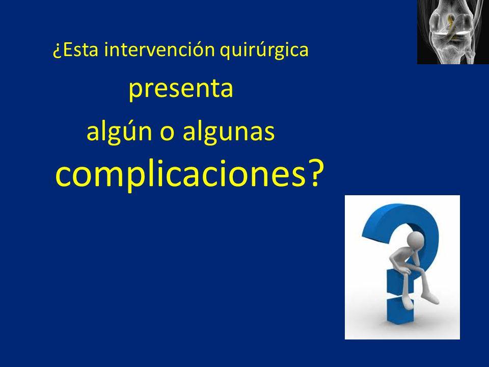 ¿Esta intervención quirúrgica presenta algún o algunas complicaciones?