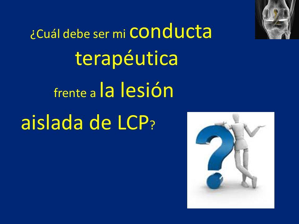 ¿Cuál debe ser mi conducta terapéutica frente a la lesión aislada de LCP ?