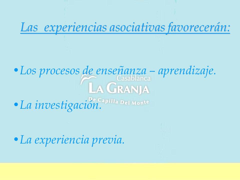 Las experiencias asociativas favorecerán: Los procesos de enseñanza – aprendizaje.
