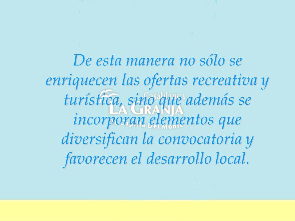 De esta manera no sólo se enriquecen las ofertas recreativa y turística, sino que además se incorporan elementos que diversifican la convocatoria y favorecen el desarrollo local.