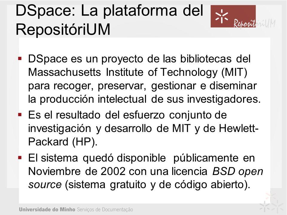 DSpace: La plataforma del RepositóriUM DSpace es un proyecto de las bibliotecas del Massachusetts Institute of Technology (MIT) para recoger, preservar, gestionar e diseminar la producción intelectual de sus investigadores.
