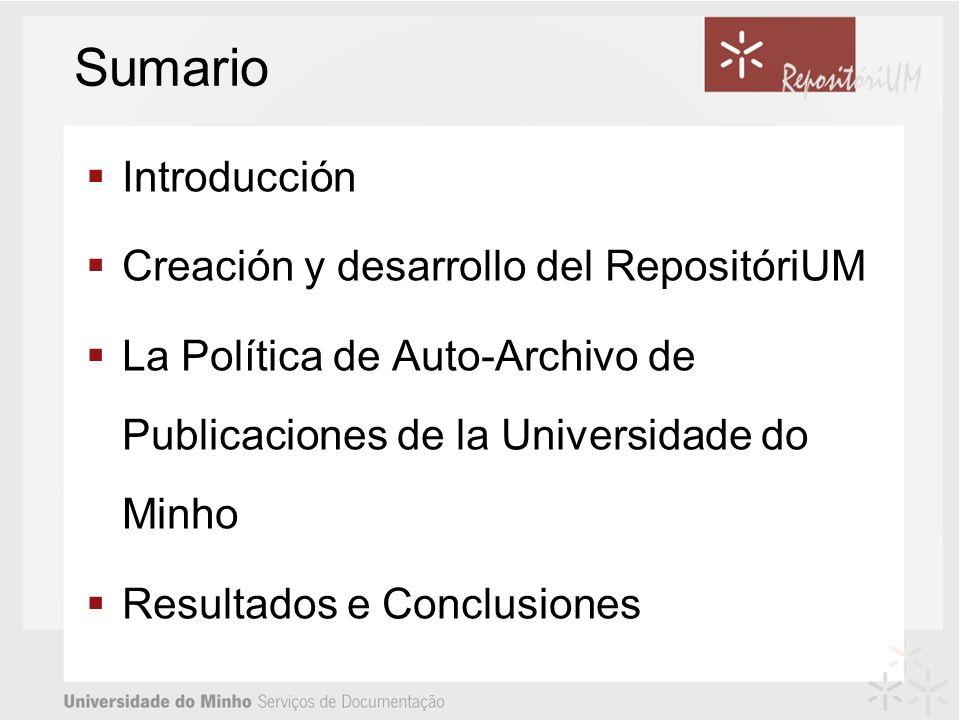 Sumario Introducción Creación y desarrollo del RepositóriUM La Política de Auto-Archivo de Publicaciones de la Universidade do Minho Resultados e Conclusiones