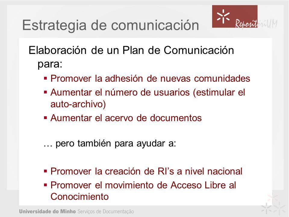 Elaboración de un Plan de Comunicación para: Promover la adhesión de nuevas comunidades Aumentar el número de usuarios (estimular el auto-archivo) Aumentar el acervo de documentos … pero también para ayudar a: Promover la creación de RIs a nivel nacional Promover el movimiento de Acceso Libre al Conocimiento Estrategia de comunicación