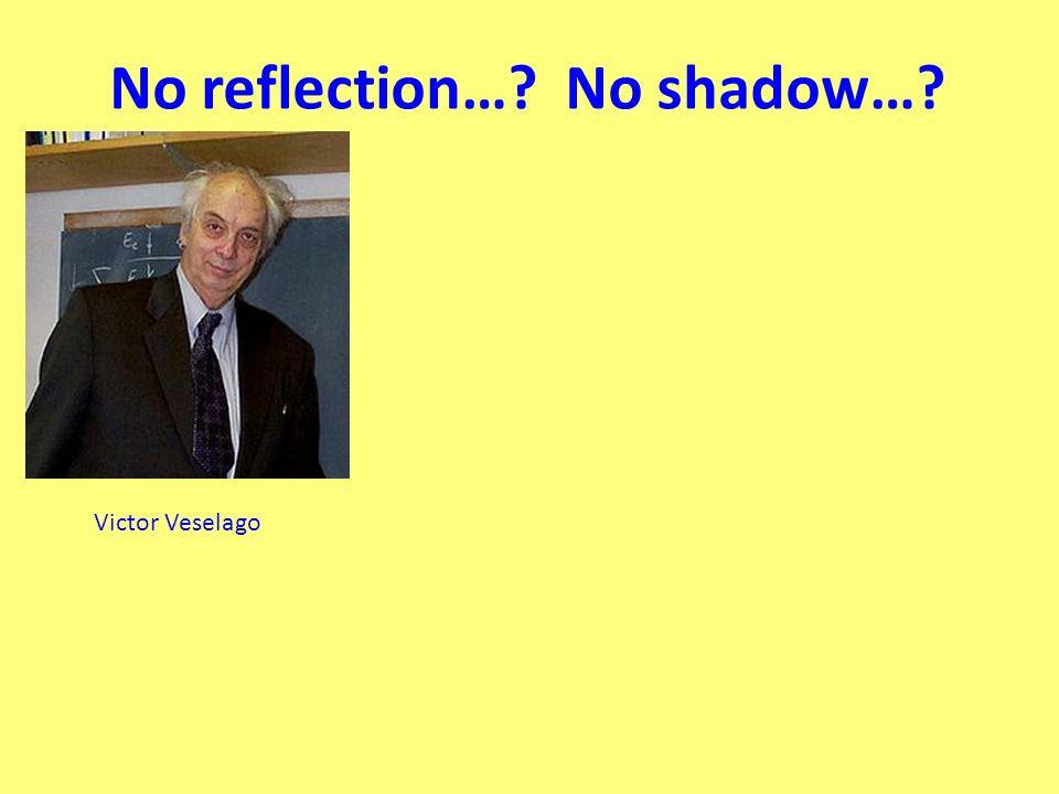 No reflection…? No shadow…? Victor Veselago