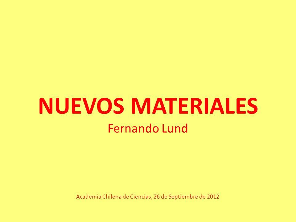 NUEVOS MATERIALES Fernando Lund Academia Chilena de Ciencias, 26 de Septiembre de 2012