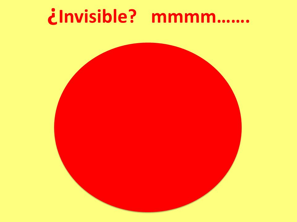 ¿ Invisible mmmm…….