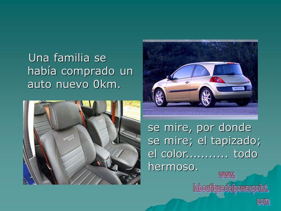 Una familia se había comprado un auto nuevo 0km. Una familia se había comprado un auto nuevo 0km. se mire, por donde se mire; el tapizado; el color...