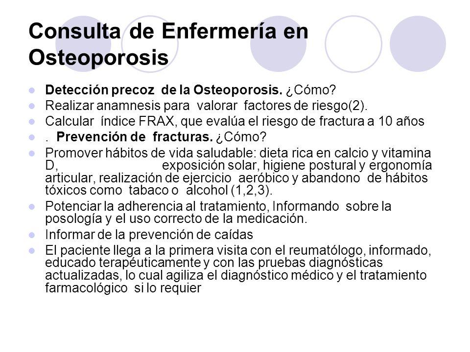 Consulta de Enfermería en Osteoporosis Detección precoz de la Osteoporosis. ¿Cómo? Realizar anamnesis para valorar factores de riesgo(2). Calcular índ