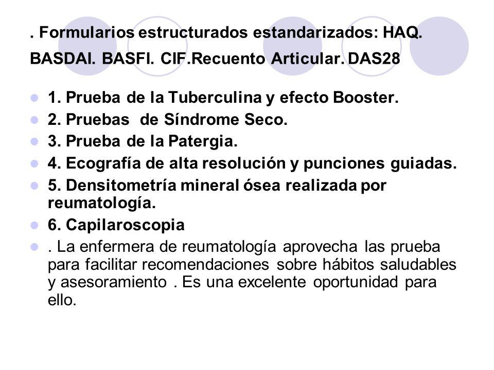 . Formularios estructurados estandarizados: HAQ. BASDAI. BASFI. CIF.Recuento Articular. DAS28 1. Prueba de la Tuberculina y efecto Booster. 2. Pruebas