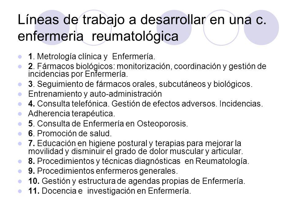 Líneas de trabajo a desarrollar en una c. enfermeria reumatológica 1. Metrología clínica y Enfermería. 2. Fármacos biológicos: monitorización, coordin