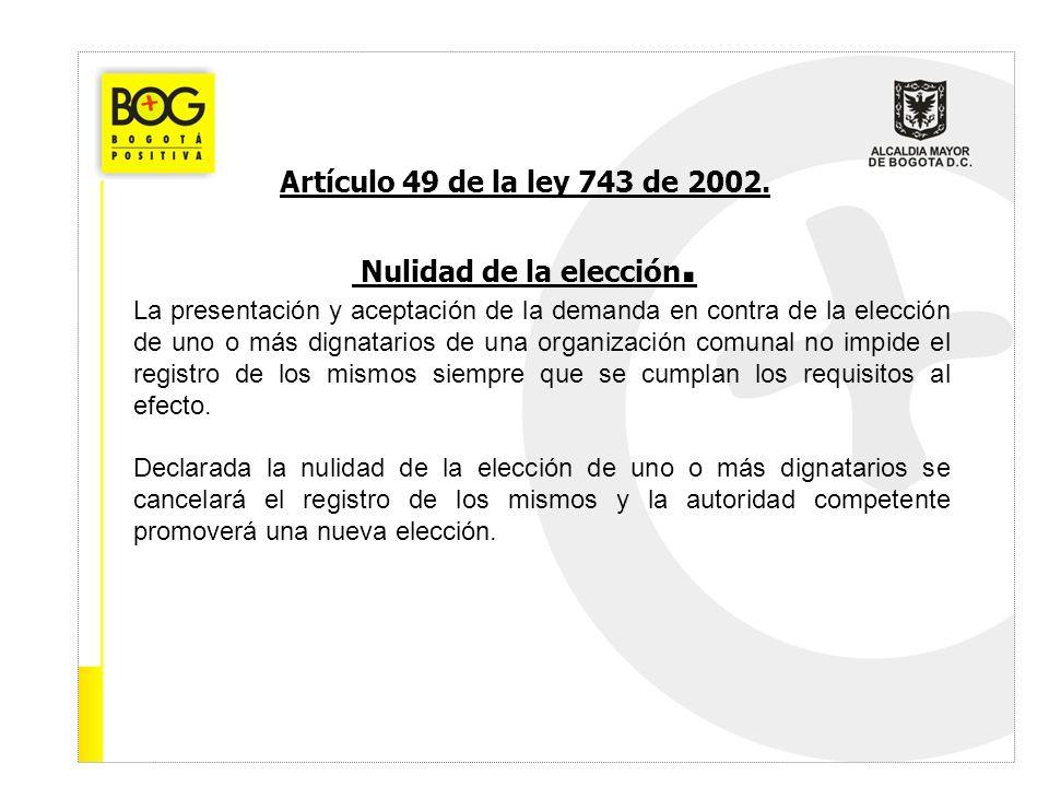 Artículo 49 de la ley 743 de 2002. Nulidad de la elección. La presentación y aceptación de la demanda en contra de la elección de uno o más dignatario