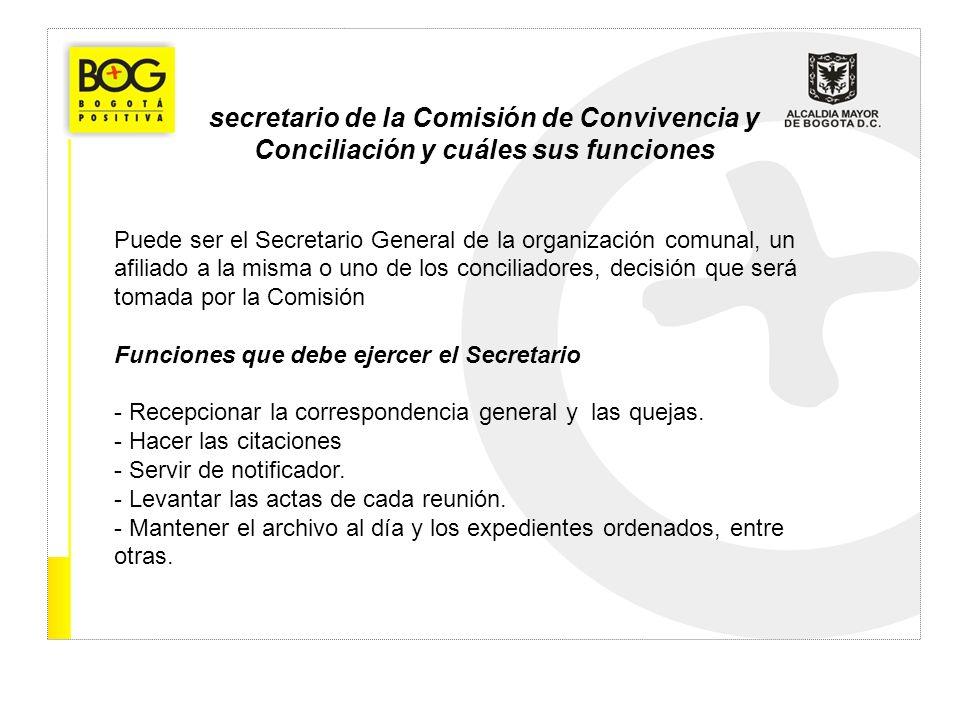 secretario de la Comisión de Convivencia y Conciliación y cuáles sus funciones Puede ser el Secretario General de la organización comunal, un afiliado