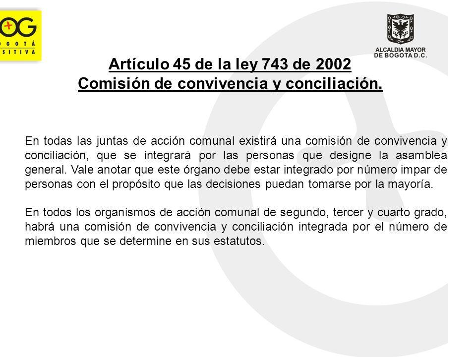 Artículo 45 de la ley 743 de 2002 Comisión de convivencia y conciliación. En todas las juntas de acción comunal existirá una comisión de convivencia y