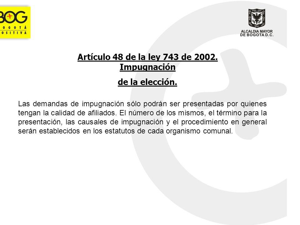 Artículo 48 de la ley 743 de 2002. Impugnación de la elección. Las demandas de impugnación sólo podrán ser presentadas por quienes tengan la calidad d