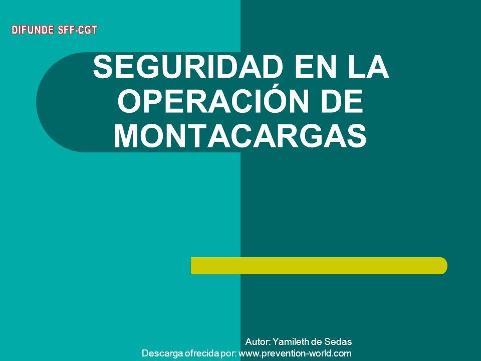 Autor: Yamileth de Sedas Descarga ofrecida por: www.prevention-world.com SEGURIDAD EN LA OPERACIÓN DE MONTACARGAS