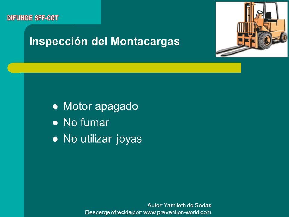 Autor: Yamileth de Sedas Descarga ofrecida por: www.prevention-world.com Inspección del Montacargas Motor apagado No fumar No utilizar joyas