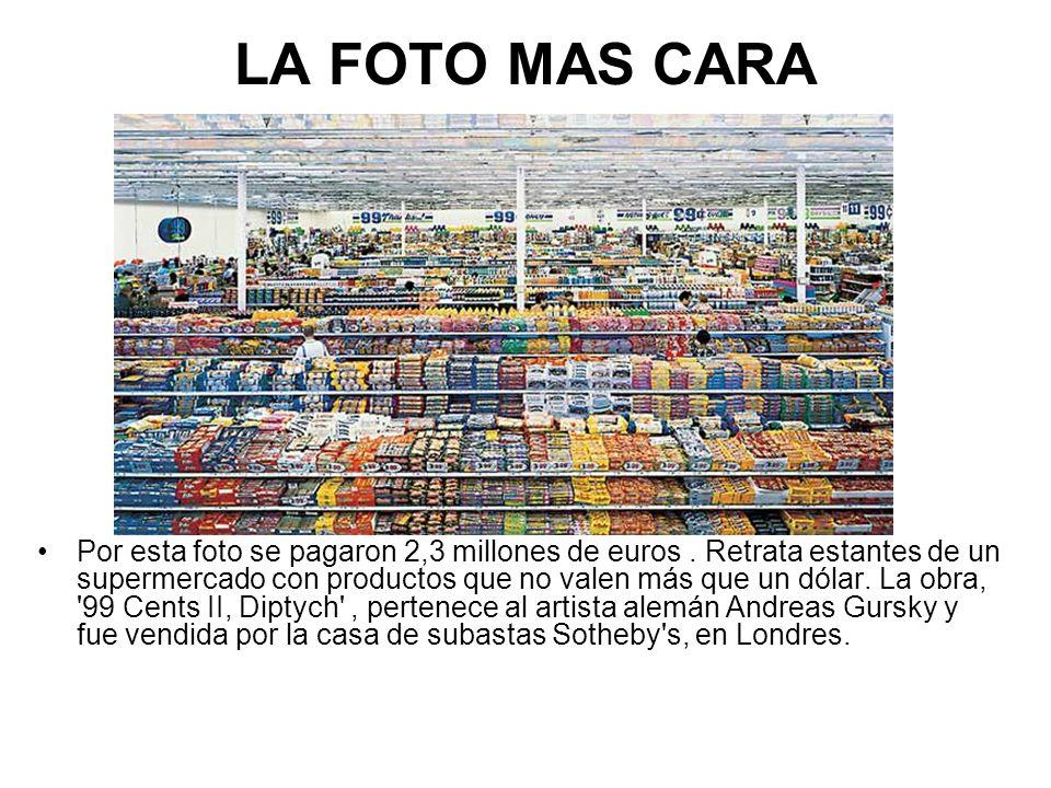 LA FOTO MAS CARA Por esta foto se pagaron 2,3 millones de euros. Retrata estantes de un supermercado con productos que no valen más que un dólar. La o