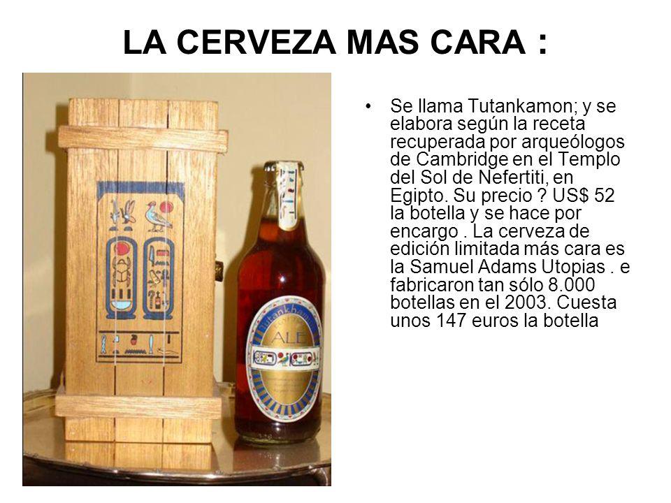 LA CERVEZA MAS CARA : Se llama Tutankamon; y se elabora según la receta recuperada por arqueólogos de Cambridge en el Templo del Sol de Nefertiti, en