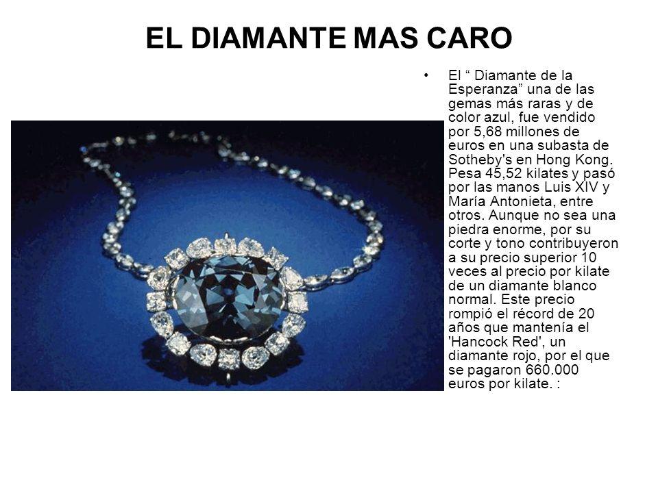 EL DIAMANTE MAS CARO El Diamante de la Esperanza una de las gemas más raras y de color azul, fue vendido por 5,68 millones de euros en una subasta de