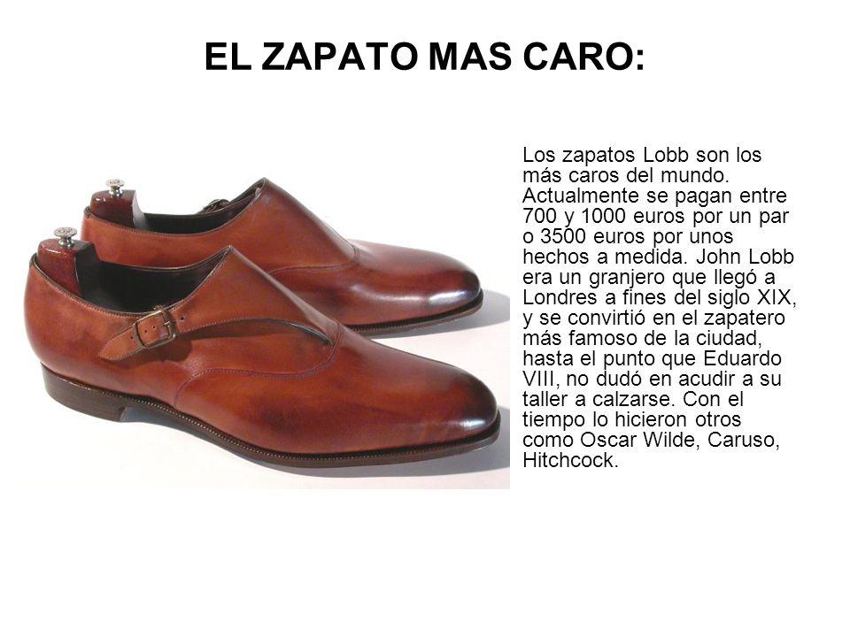 EL ZAPATO MAS CARO: Los zapatos Lobb son los más caros del mundo. Actualmente se pagan entre 700 y 1000 euros por un par o 3500 euros por unos hechos