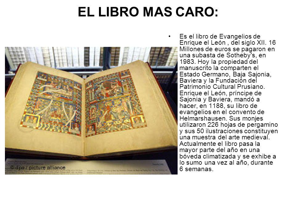 EL LIBRO MAS CARO: Es el libro de Evangelios de Enrique el León, del siglo XII. 16 Millones de euros se pagaron en una subasta de Sotheby's, en 1983.