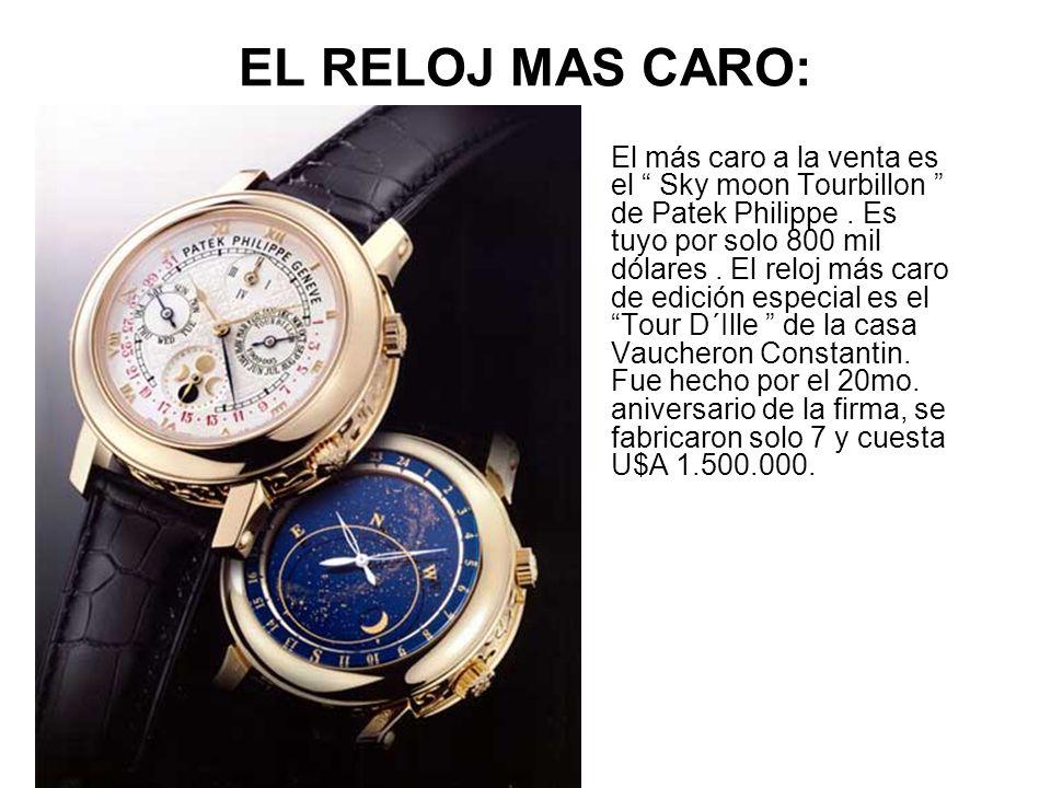 EL RELOJ MAS CARO: El más caro a la venta es el Sky moon Tourbillon de Patek Philippe. Es tuyo por solo 800 mil dólares. El reloj más caro de edición