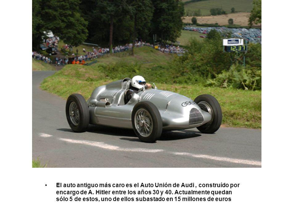 El auto antiguo más caro es el Auto Unión de Audi, construído por encargo de A. Hitler entre los años 30 y 40. Actualmente quedan sólo 5 de estos, uno