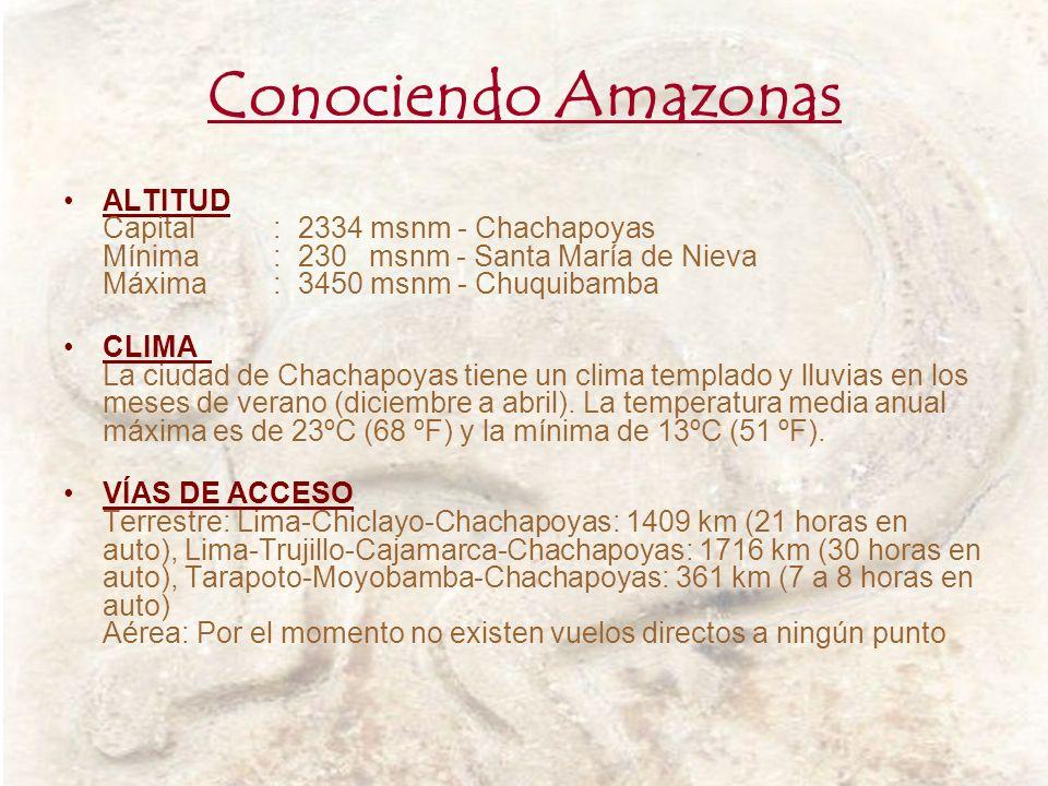 Conociendo Amazonas ALTITUD Capital: 2334 msnm - Chachapoyas Mínima: 230 msnm - Santa María de Nieva Máxima: 3450 msnm - Chuquibamba CLIMA La ciudad d