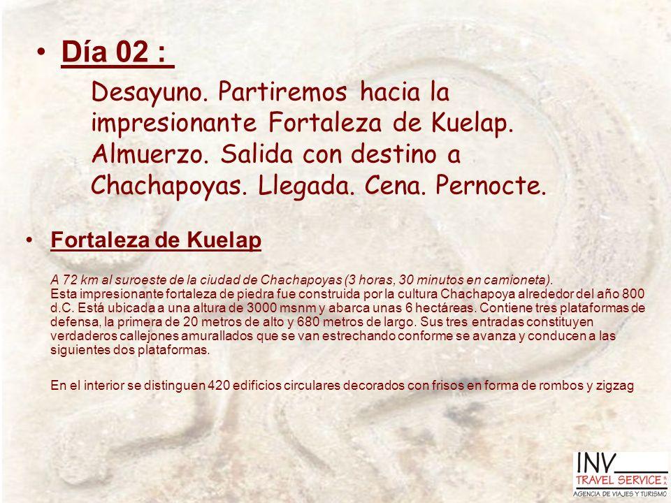 Día 02 : Desayuno. Partiremos hacia la impresionante Fortaleza de Kuelap. Almuerzo. Salida con destino a Chachapoyas. Llegada. Cena. Pernocte. Fortale