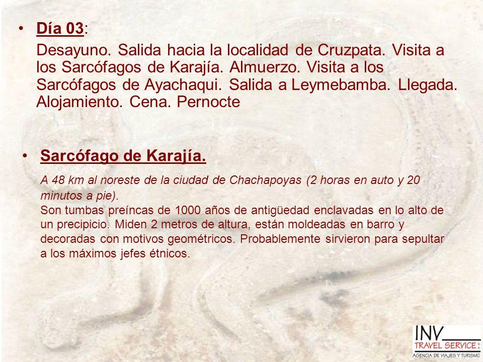 Día 03: Desayuno. Salida hacia la localidad de Cruzpata. Visita a los Sarcófagos de Karajía. Almuerzo. Visita a los Sarcófagos de Ayachaqui. Salida a