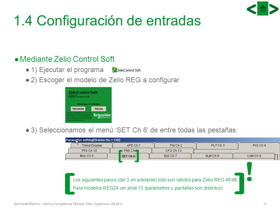 11Schneider Electric - Centro Competencia Técnica - Marc Casanova – 09.2011 1.4 Configuración de entradas Mediante Zelio Control Soft 1) Ejecutar el p