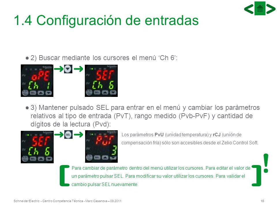 15Schneider Electric - Centro Competencia Técnica - Marc Casanova – 09.2011 1.4 Configuración de entradas 2) Buscar mediante los cursores el menú Ch 6