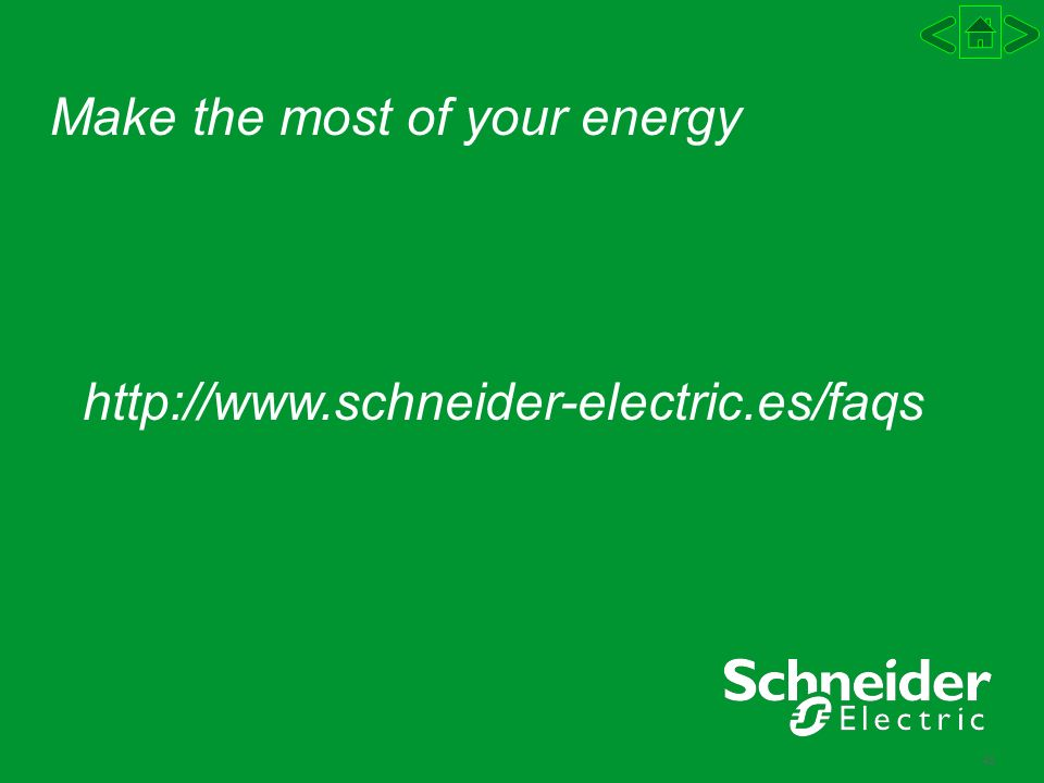 46 Make the most of your energy http://www.schneider-electric.es/faqs