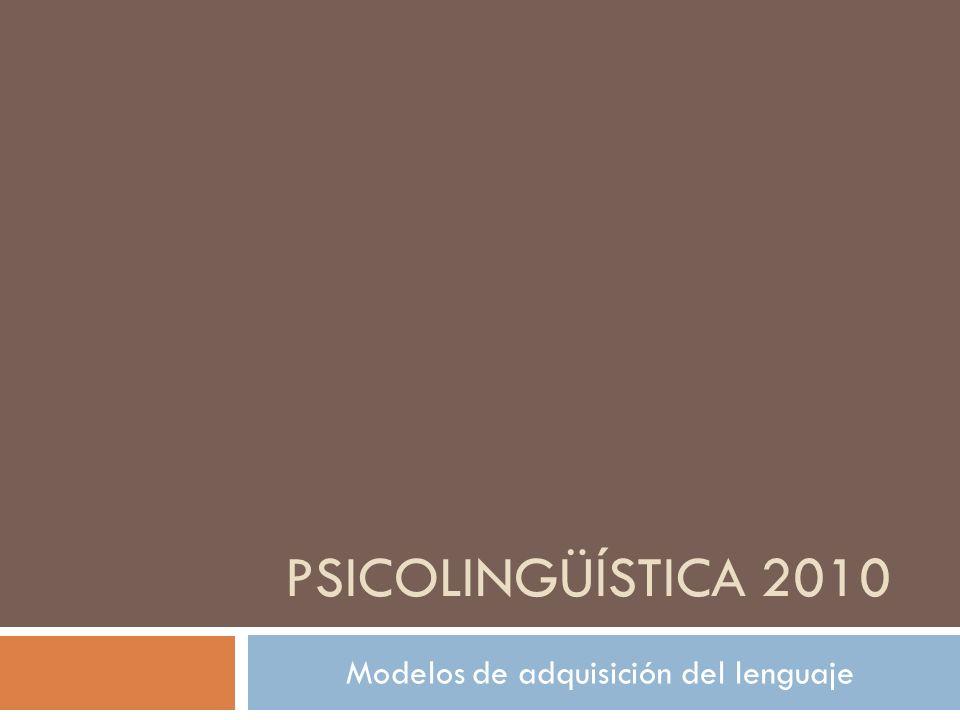 PSICOLINGÜÍSTICA 2010 Modelos de adquisición del lenguaje