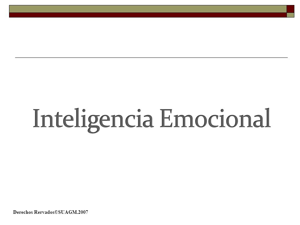 Derechos Rervados©SUAGM.2007 El poder reconocer un sentimiento mientras ocurre es la clave de la inteligencia emocional.