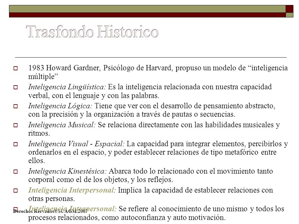 1983 Howard Gardner, Psicólogo de Harvard, propuso un modelo de inteligencia múltiple Inteligencia Lingüística: Es la inteligencia relacionada con nue
