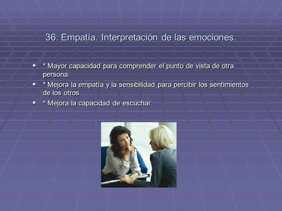 36. Empatía. Interpretación de las emociones. * Mayor capacidad para comprender el punto de vista de otra persona. * Mayor capacidad para comprender e