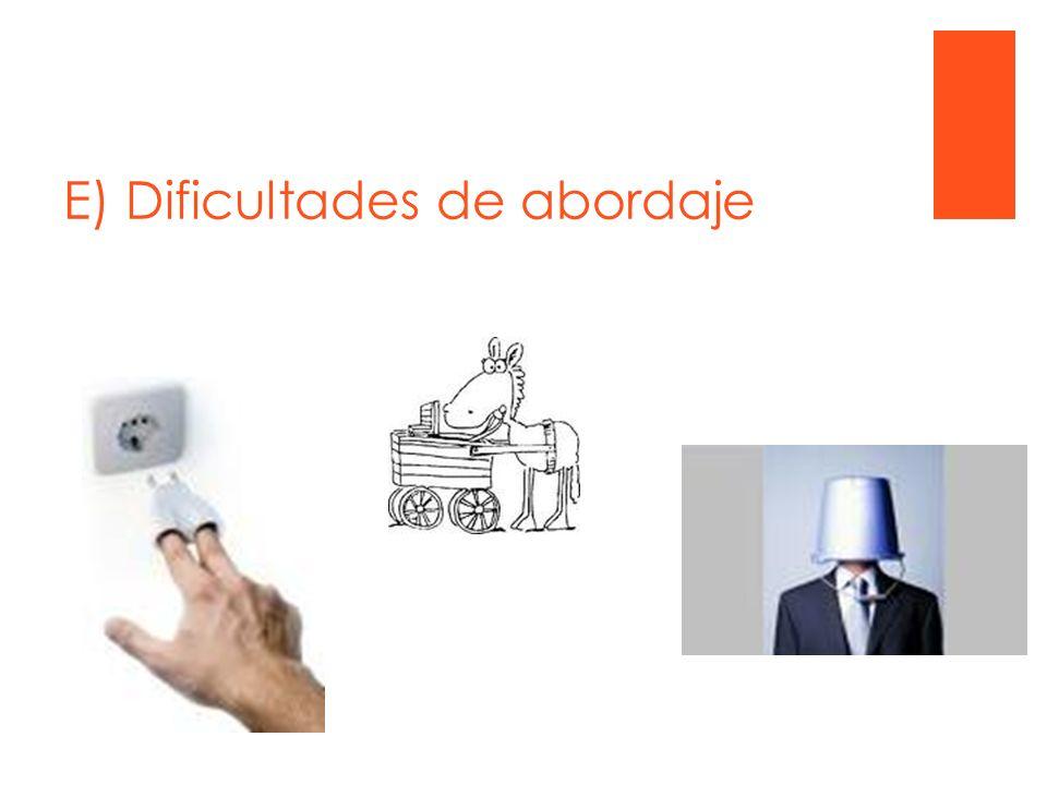 E) Dificultades de abordaje