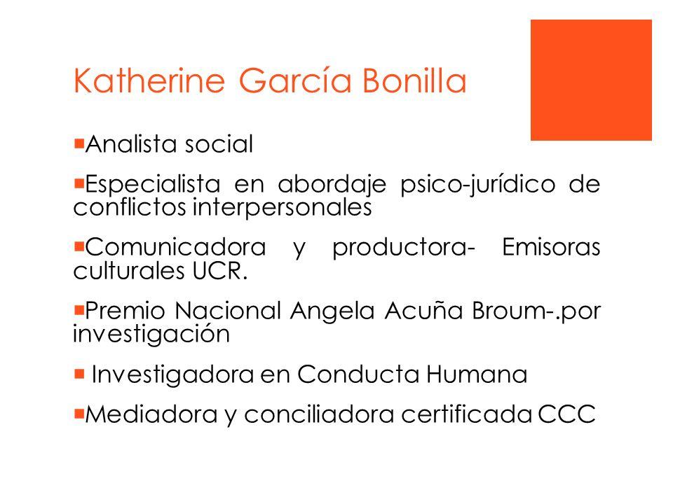 Katherine García Bonilla Analista social Especialista en abordaje psico-jurídico de conflictos interpersonales Comunicadora y productora- Emisoras cul