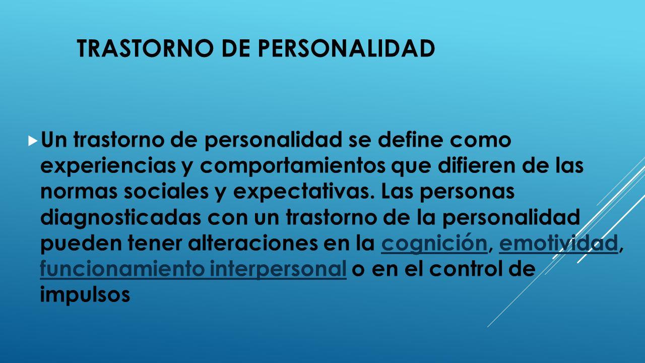 TRASTORNO DE PERSONALIDAD Un trastorno de personalidad se define como experiencias y comportamientos que difieren de las normas sociales y expectativa