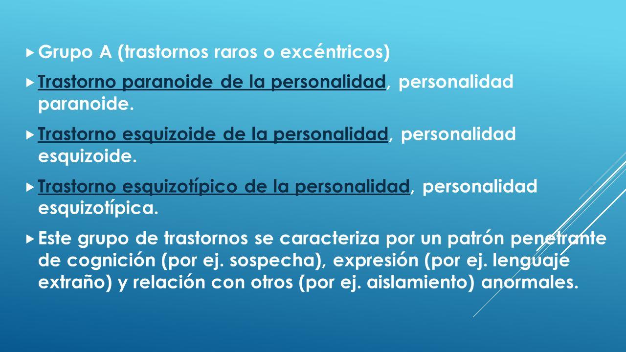 Grupo A (trastornos raros o excéntricos) Trastorno paranoide de la personalidad, personalidad paranoide. Trastorno paranoide de la personalidad Trasto