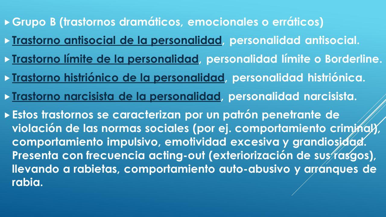 Grupo B (trastornos dramáticos, emocionales o erráticos) Trastorno antisocial de la personalidad, personalidad antisocial. Trastorno antisocial de la