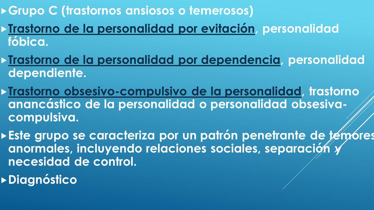 Grupo C (trastornos ansiosos o temerosos) Trastorno de la personalidad por evitación, personalidad fóbica. Trastorno de la personalidad por evitación