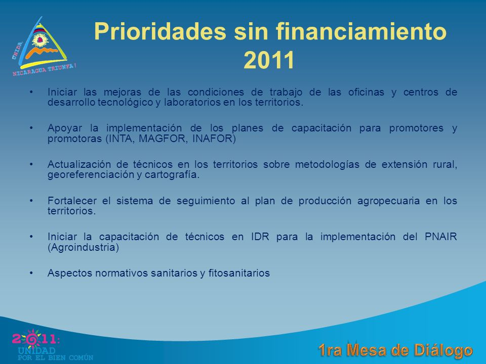Prioridades sin financiamiento 2011 Iniciar las mejoras de las condiciones de trabajo de las oficinas y centros de desarrollo tecnológico y laboratorios en los territorios.